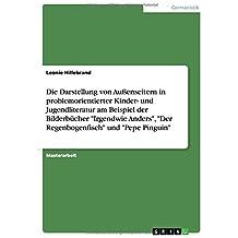 Die Darstellung von Außenseitern in problemorientierter Kinder- und Jugendliteratur am Beispiel der Bilderbücher Irgendwie Anders, Der Regenbogenfisch und Pepe Pinguin by Leonie Hillebrand (2014-06-30)