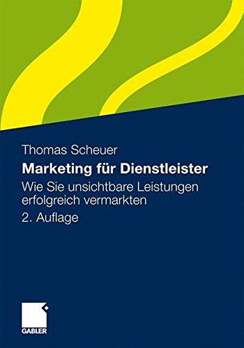 Marketing für Dienstleister: Wie Sie unsichtbare Leistungen erfolgreich vermarkten (German Edition)