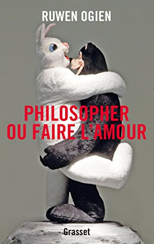 Philosopher ou faire l'amour: essai