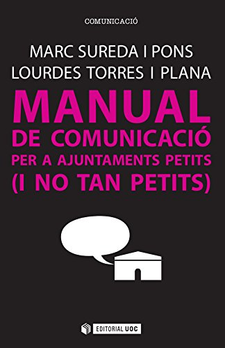 Manual de comunicació per a ajuntaments petits (i no tan petits) (Manuals) (Catalan Edition) por Marc Sureda i Pons
