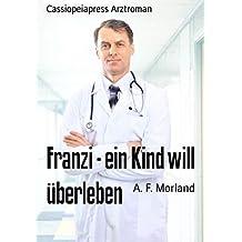 Franzi - ein Kind will überleben: Cassiopeiapress Arztroman