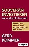 Souverän investieren vor und im Ruhestand: Mit ETFs Ihren Lebensstandard und Ihre Vermögensziele sichern - Gerd Kommer
