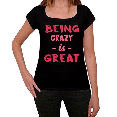 Crazy, Being Great, großartig tshirt, lustig und stilvoll tshirt damen, slogan tshirt damen, geschenk tshirt Schwarz