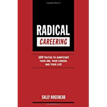 Radical Careering: 100 Truths to Jumpstart Your Job, Your Career, and Your Life