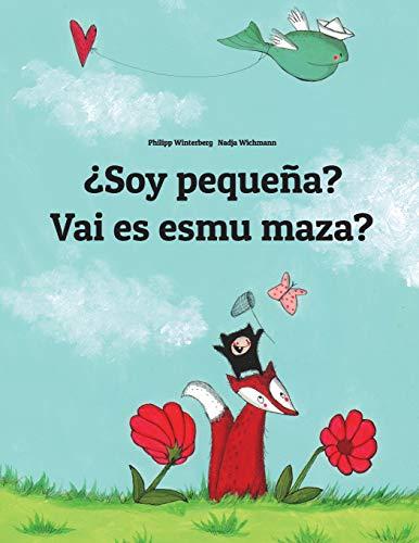 ¿Soy pequeña? Vai es esmu maza?: Libro infantil ilustrado español-letón (Edición bilingüe) por Philipp Winterberg
