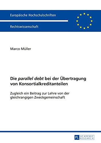 """Die """"parallel debt</I> bei der Übertragung von Konsortialkreditanteilen: Zugleich ein Beitrag zur Lehre von der gleichrangigen Zweckgemeinschaft ... / Series 2: Law / Série 2: Droit)"""