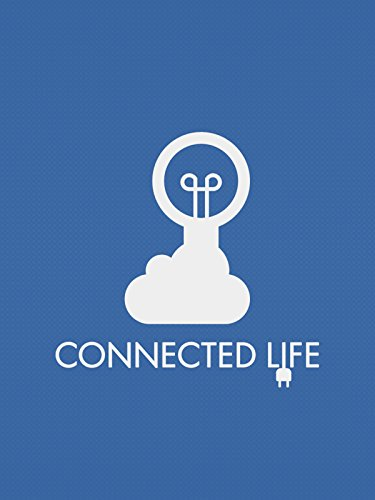 Welcome to Connected Life! Your guide to the Internet of Things! [OV]