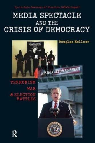 Media Spectacle and the Crisis of Democracy: Terrorism, War, and Election Battles (Cultural Politics & the Promise of Democracy) by Douglas Kellner (2005-01-22)