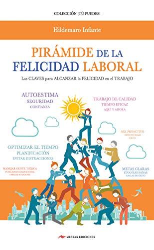 Pirámide de la Felicidad Laboral: Las claves para alcanzar la felicidad en el trabajo. (TÚ PUEDES nº 32)
