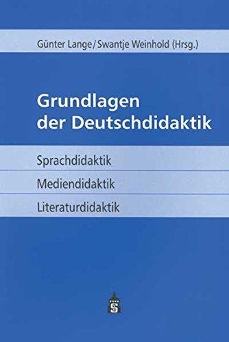 Grundlagen der Deutschdidaktik: Sprachdidaktik - Mediendidaktik - Literaturdidaktik