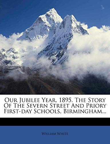 Our Jubilee Year, 1895. The Story Of The Severn Street And Priory First-day Schools, Birmingham...