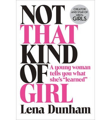 [(Not That Kind of Girl: A Young Woman Tells You What She's Learned)] [Author: LENA DUNHAM] published on (September, 2014)