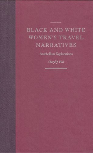 Black and White Women's Travel Narratives: Antebellum Explorations by Cheryl J. Fish (2004-03-06)