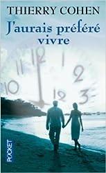 J'aurais préféré vivre de Thierry COHEN ( 5 mars 2008 )