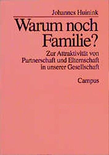 Warum noch Familie?: Zur Attraktivität von Partnerschaft und Elternschaft in unserer Gesellschaft (Lebensverläufe und gesellschaftlicher Wandel)