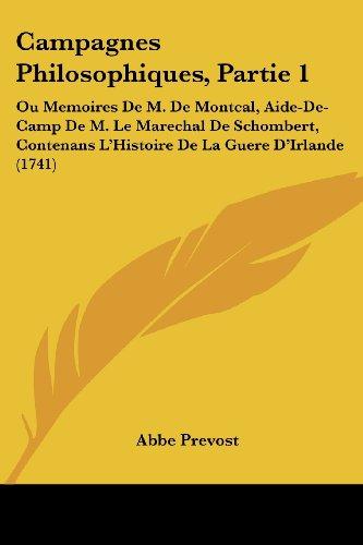 Campagnes Philosophiques, Partie 1: Ou Memoires De M. De Montcal, Aide-De-Camp De M. Le Marechal De Schombert, Contenans L'Histoire De La Guere D'Irlande (1741)