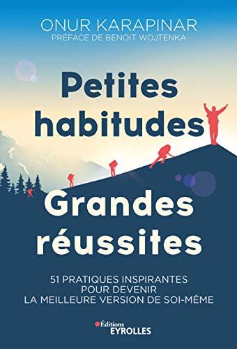 Petites habitudes, grandes réussites: 51 pratiques inspirantes pour devenir la meilleure version de soi-même
