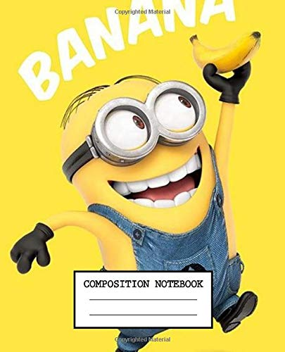 Composition Notebook: Minions Despicable Me Cute Margo Edith Agnes Cartoon Animation Banana Funny Calvin And Gru Wide Ruled Lined Writing Workbook for ... And Girls Paper 7.5 x 9.25 Inches 110 Pages