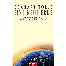 Eine neue Erde: Bewusstseinssprung anstelle von Selbstzerstörung (German Edition)