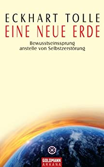 Eine neue Erde: Bewusstseinssprung anstelle von Selbstzerstörung (German Edition) de [Tolle, Eckhart]