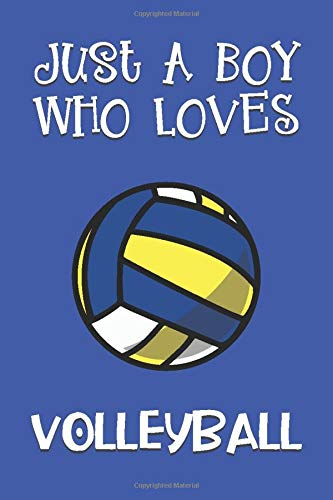 Just A Boy Who Loves Volleyball: Volleyball Gifts: Novelty Gag Notebook Gift: Lined Paper Paperback Journal Book