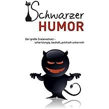 Schwarzer Humor: Der große Zitatenschatz - scharfzüngig, boshaft, politisch unkorrekt