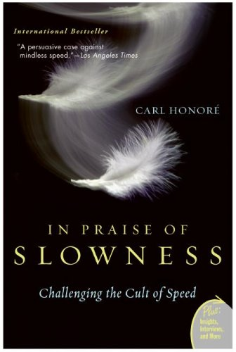 In Praise of Slowness: Challenging the Cult of Speed por Carl Honore