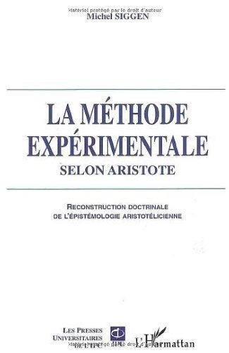 La mthode exprimentale selon Aristote : Reconstruction doctrinale de l'pistmologie aristotlicienne de Michel Siggen (1 novembre 2006) Broch