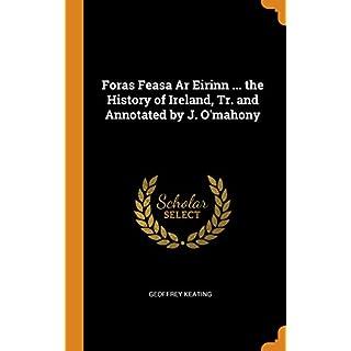 Foras Feasa AR Eirinn ... the History of Ireland, Tr. and Annotated by J. O'Mahony