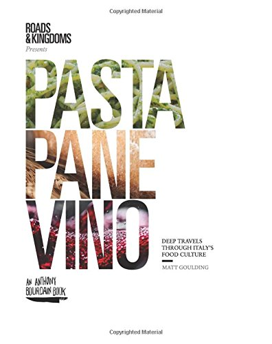 Pasta, Pane, Vino: Deep Travels Through Italy\'s Food Culture (Roads & Kingdoms Presents)