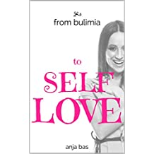 From Bulimia To Self Love: How to Break Free From Eating Disorders And Love Yourself Again: A Real Personal Story Of a Young Girl (English Edition)