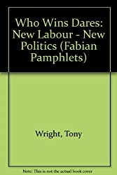 Who Wins Dares: New Labour - New Politics (Fabian Pamphlets)