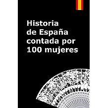 Historia de España contada por cien mujeres (Historia Contemporanea)