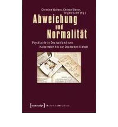 Abweichung und Normalit?t: Psychiatrie in Deutschland vom Kaiserreich bis zur Deutschen Einheit (Science Studies) (Paperback)(German) - Common