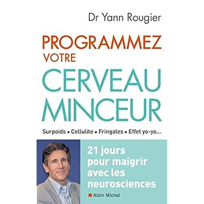 Programmez votre cerveau minceur: 21 jours pour maigrir avec les neurosciences