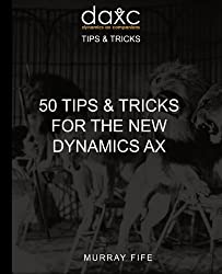 50 Tips & Tricks for the New Dynamics AX: Volume 4 (Dynamics AX Tips and Tricks) by Murray Fife (2015-12-23)