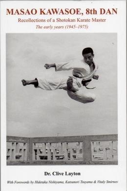 [(Masao Kawasoe, 8th Dan: Recollections of a Shotokan Karate Master the Early Years (1945-1975) * * )] [Author: Clive Layton] [Aug-2008]