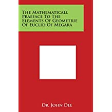The Mathematicall Praeface to the Elements of Geometrie of Euclid of Megara