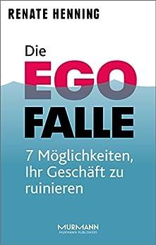 Die Ego-Falle: 7 Möglichkeiten, Ihr Geschäft zu ruinieren