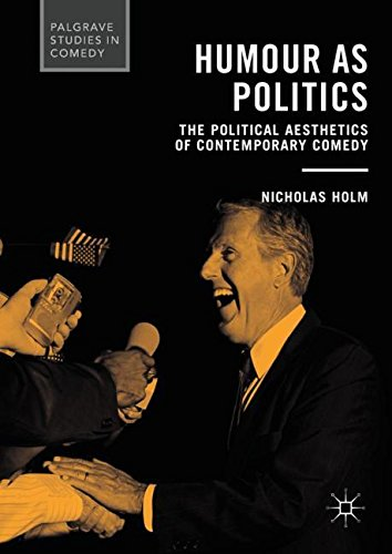 Humour as Politics: The Political Aesthetics of Contemporary Comedy (Palgrave Studies in Comedy)
