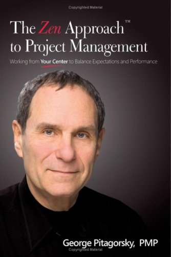 The Zen Approach to Project Management: Working From Your Center to Balance Expectations and Performance