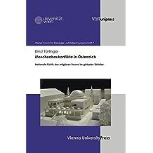 Moscheebaukonflikte in Österreich: Nationale Politik des religiösen Raums im globalen Zeitalter (Wiener Forum für Theologie und Religionswissenschaft)