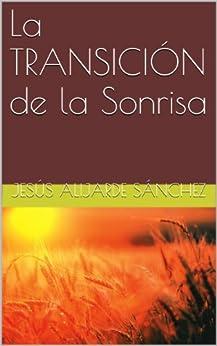 La TRANSICIÓN de la Sonrisa de [Sánchez, Jesús Alijarde]