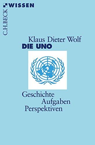 Die UNO: Geschichte, Aufgaben, Perspektiven (Beck'sche Reihe 2378) (German Edition) di Klaus Dieter Wolf