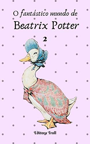 O fantástico mundo de Beatrix Potter (Portuguese Edition)