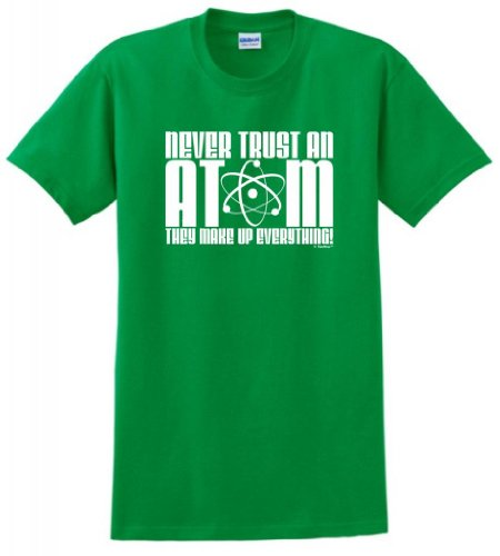 never-trust-an-atom-they-make-up-everything-camisetas-medium-green