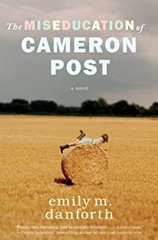 The Miseducation of Cameron Post von [danforth, emily m.]