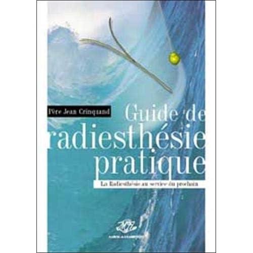 Guide de radiesthésie pratique. : La radiesthésie au service du prochain
