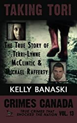 TAKING TORI The True Story of Terri-Lynne McClintic and Michael Rafferty (Crimes Canada: True Crimes That Shocked the Nation ) (Volume 13) by Kelly Banaski (2016-04-25)
