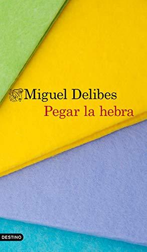 Pegar la hebra (Volumen Independiente) por Miguel Delibes